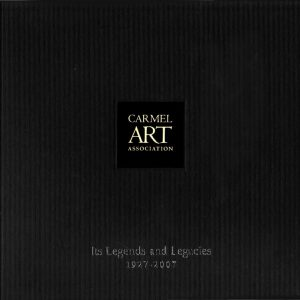 Carmel Art Association: Its Legends and Legacies 1927-2007